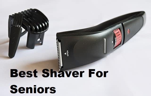 Best shaver for seniors