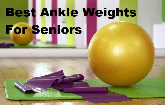 Best ankle weights for seniors